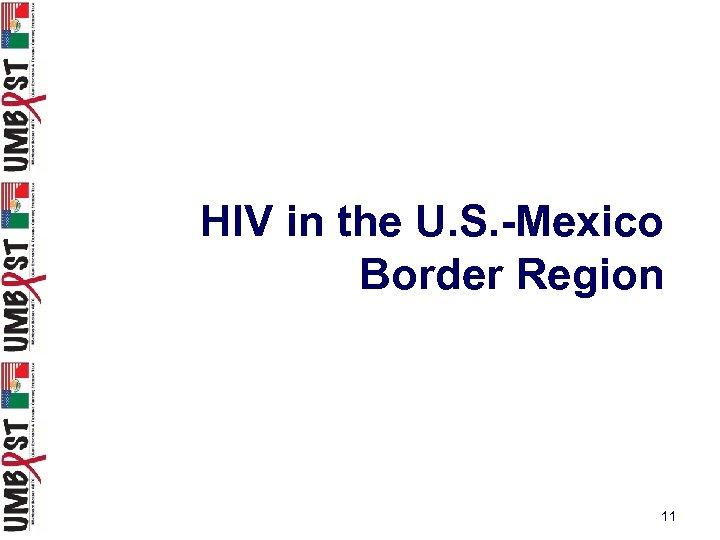 HIV in the U. S. -Mexico Border Region 11