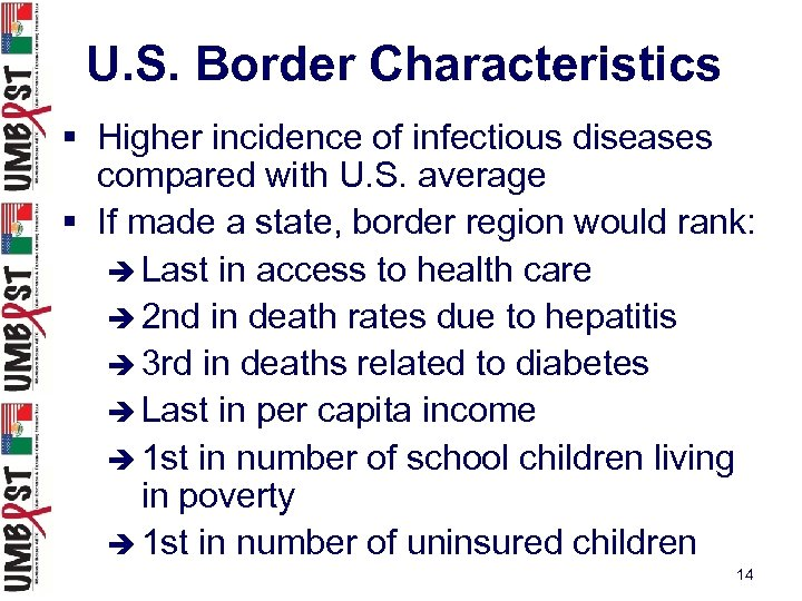 U. S. Border Characteristics § Higher incidence of infectious diseases compared with U. S.