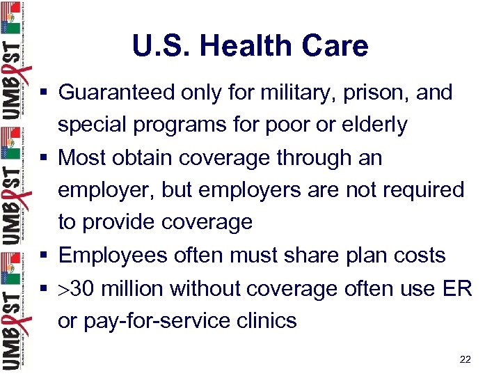U. S. Health Care § Guaranteed only for military, prison, and special programs for