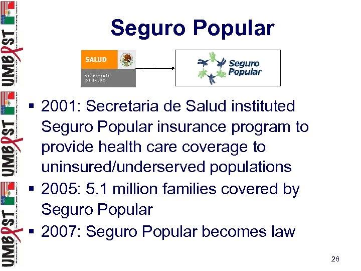 Seguro Popular § 2001: Secretaria de Salud instituted Seguro Popular insurance program to provide