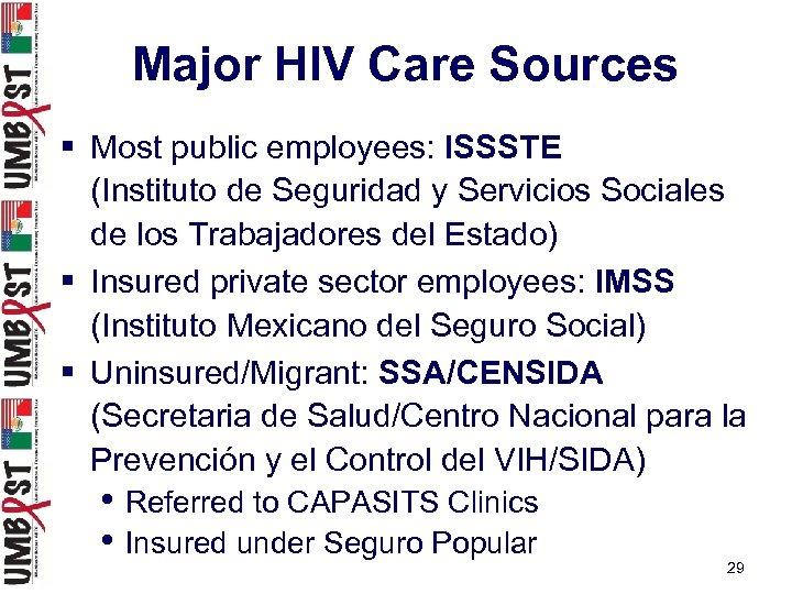 Major HIV Care Sources § Most public employees: ISSSTE (Instituto de Seguridad y Servicios