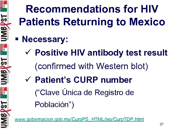 Recommendations for HIV Patients Returning to Mexico § Necessary: ü Positive HIV antibody test