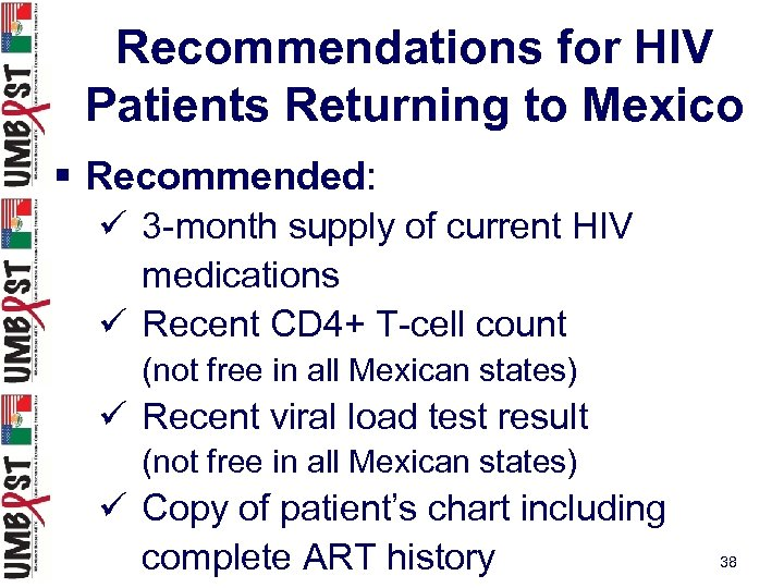 Recommendations for HIV Patients Returning to Mexico § Recommended: ü 3 -month supply of