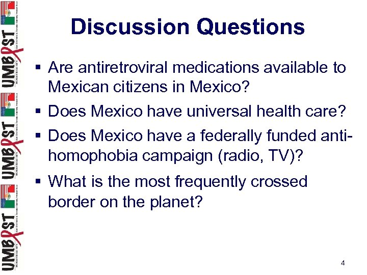 Discussion Questions § Are antiretroviral medications available to Mexican citizens in Mexico? § Does