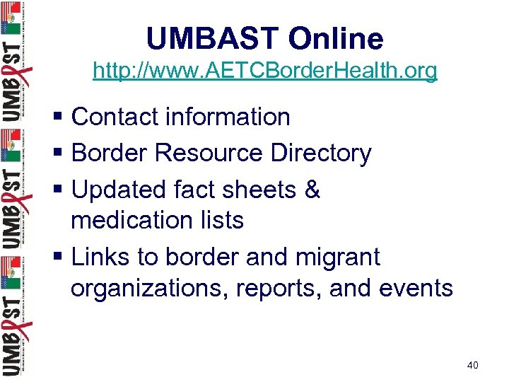 UMBAST Online http: //www. AETCBorder. Health. org § Contact information § Border Resource Directory
