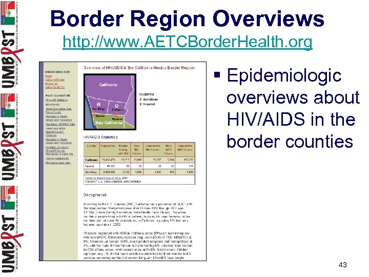 Border Region Overviews http: //www. AETCBorder. Health. org § Epidemiologic overviews about HIV/AIDS in