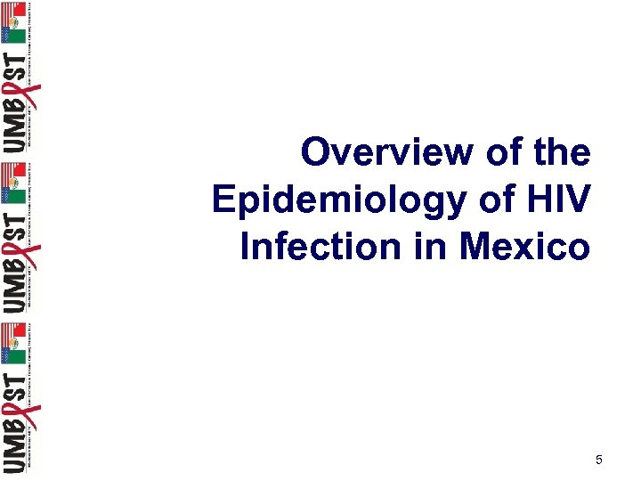 Overview of the Epidemiology of HIV Infection in Mexico 5