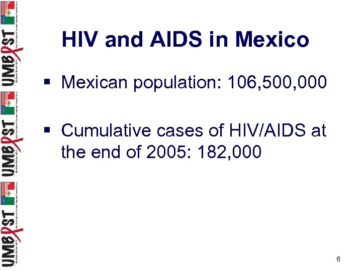 HIV and AIDS in Mexico § Mexican population: 106, 500, 000 § Cumulative cases