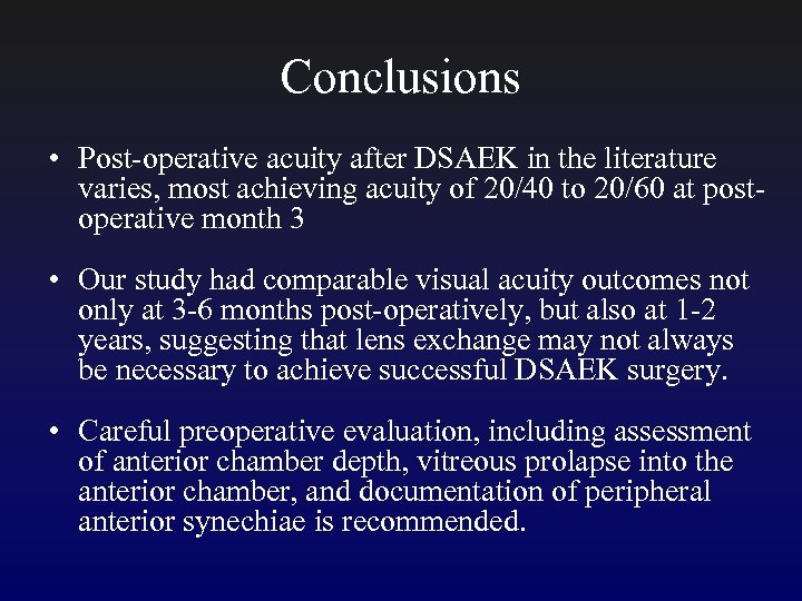 Conclusions • Post-operative acuity after DSAEK in the literature varies, most achieving acuity of