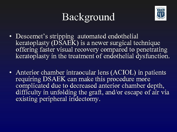 Background • Descemet's stripping automated endothelial keratoplasty (DSAEK) is a newer surgical technique offering