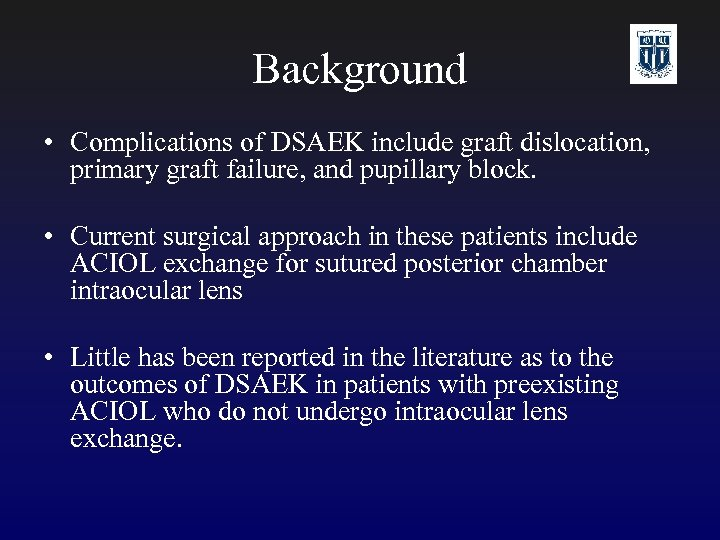 Background • Complications of DSAEK include graft dislocation, primary graft failure, and pupillary block.