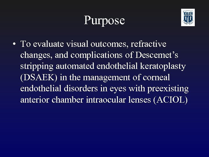 Purpose • To evaluate visual outcomes, refractive changes, and complications of Descemet's stripping automated