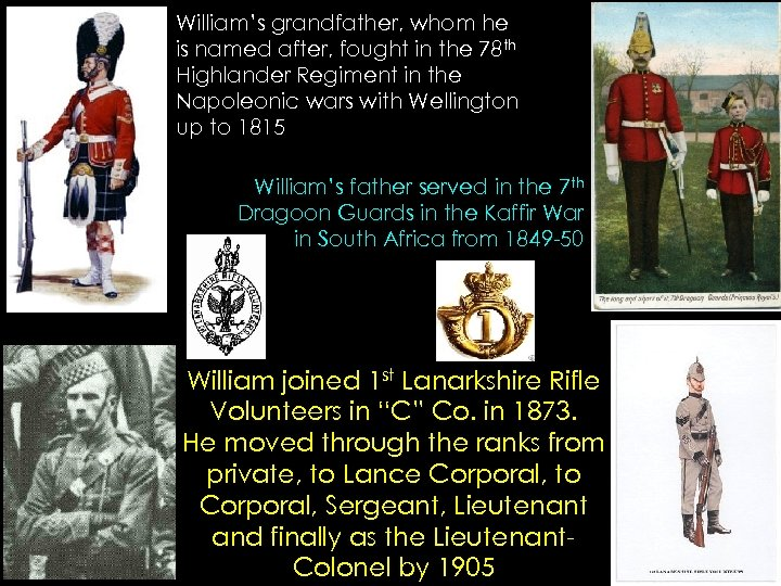 William's grandfather, whom he is named after, fought in the 78 th Highlander Regiment