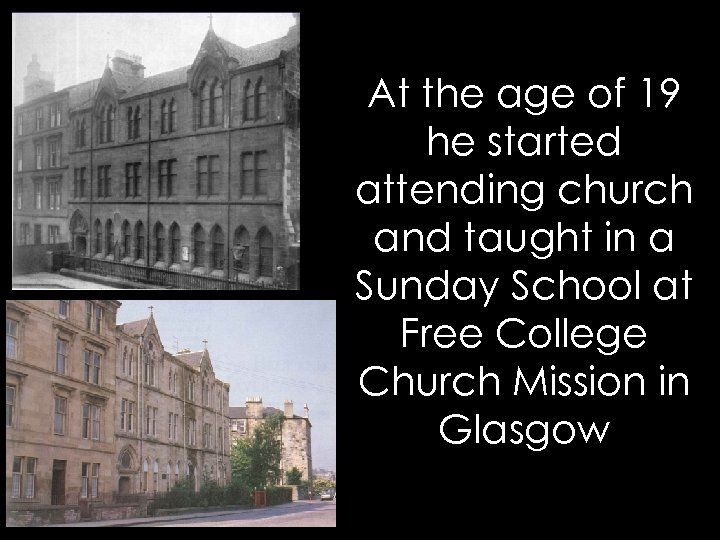 At the age of 19 he started attending church and taught in a Sunday