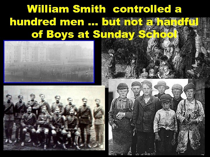 William Smith controlled a hundred men … but not a handful of Boys at