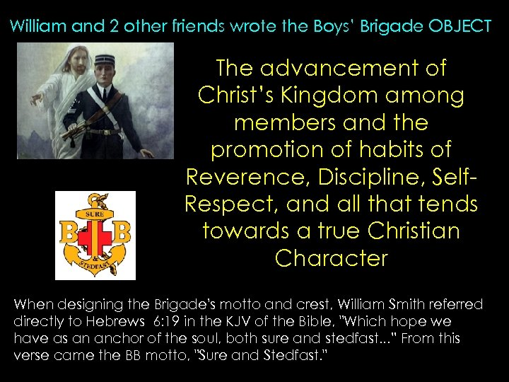 William and 2 other friends wrote the Boys' Brigade OBJECT The advancement of Christ's