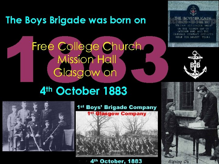 1883 The Boys Brigade was born on Free College Church Mission Hall Glasgow on