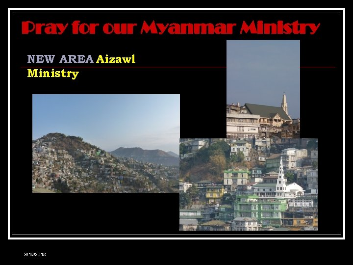 Pray for our Myanmar Ministry NEW AREA Aizawl Ministry 3/19/2018