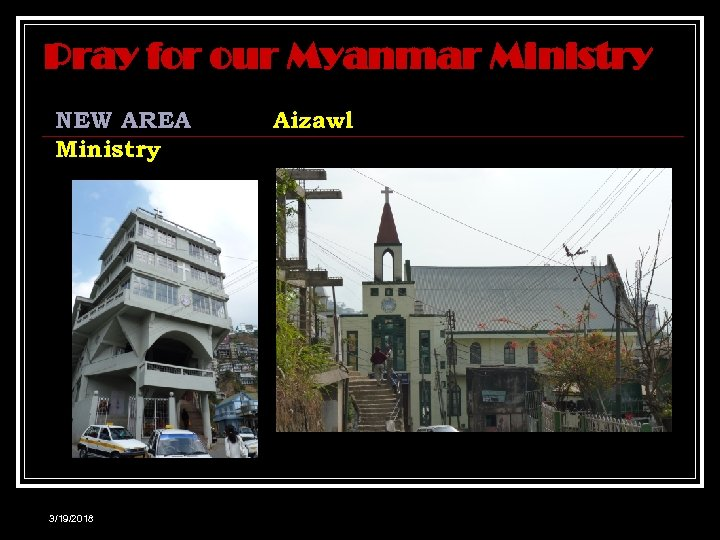 Pray for our Myanmar Ministry NEW AREA Ministry 3/19/2018 Aizawl