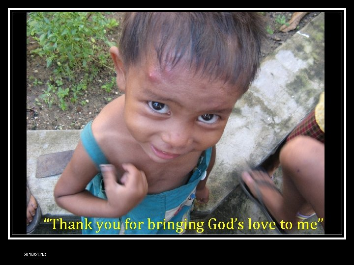 """""""Thank you for bringing God's love to me"""" 3/19/2018"""