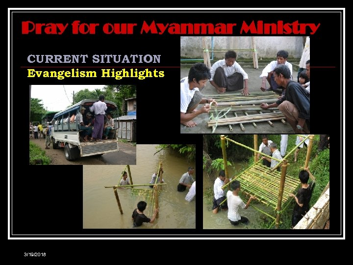 Pray for our Myanmar Ministry CURRENT SITUATION Evangelism Highlights 3/19/2018