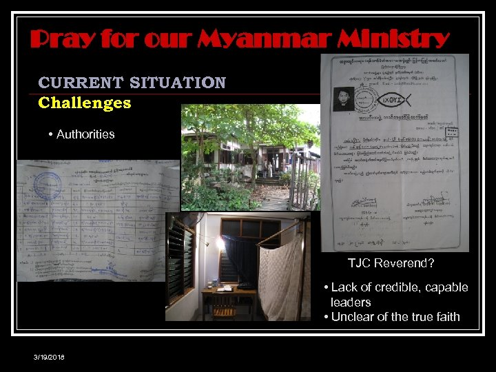 Pray for our Myanmar Ministry CURRENT SITUATION Challenges • Authorities TJC Reverend? • Lack