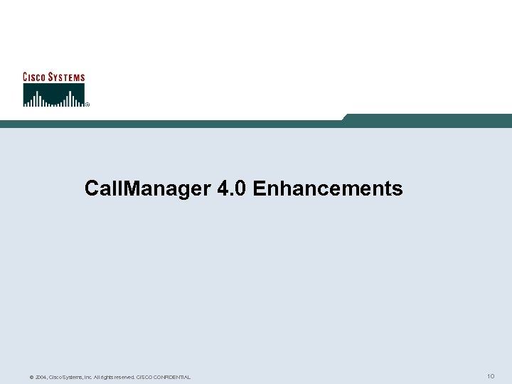 Call. Manager 4. 0 Enhancements © 2004, Cisco Systems, Inc. All rights reserved. CISCO