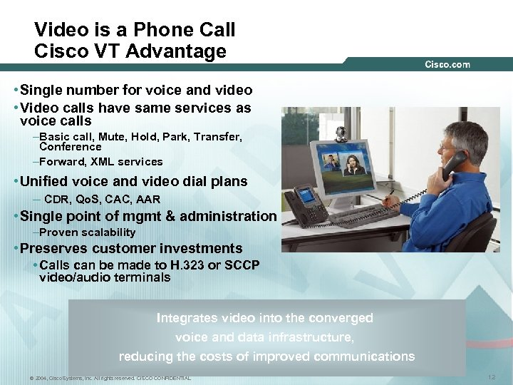 Video is a Phone Call Cisco VT Advantage • Single number for voice and