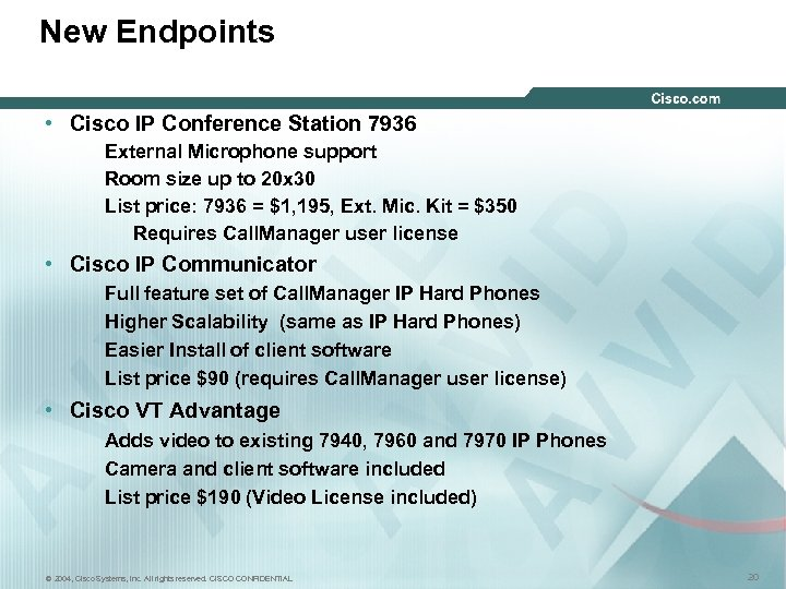 New Endpoints • Cisco IP Conference Station 7936 External Microphone support Room size up