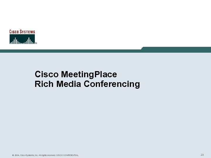 Cisco Meeting. Place Rich Media Conferencing © 2004, Cisco Systems, Inc. All rights reserved.