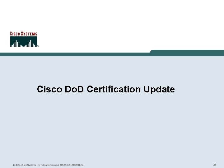 Cisco Do. D Certification Update © 2004, Cisco Systems, Inc. All rights reserved. CISCO