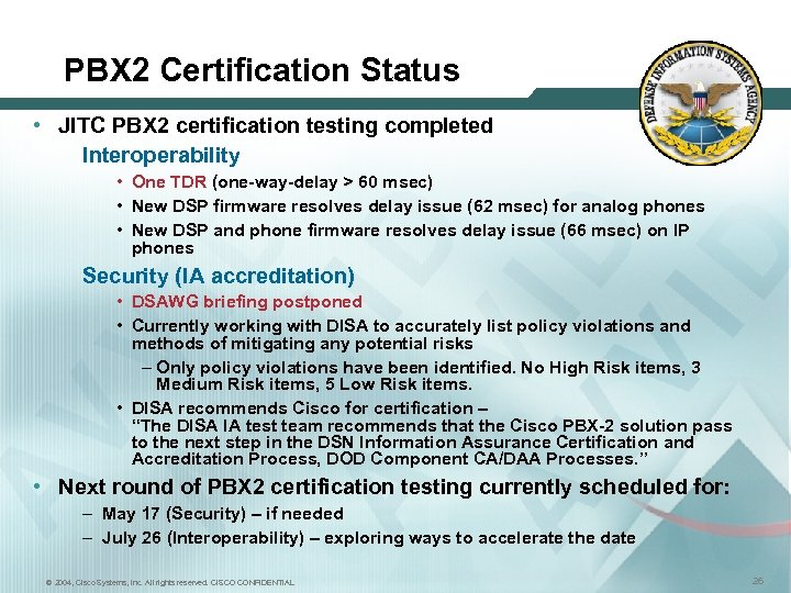 PBX 2 Certification Status • JITC PBX 2 certification testing completed Interoperability • One