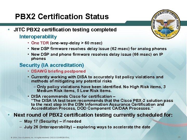 PBX 2 Certification Status • JITC PBX 2 certification testing completed Interoperability • One