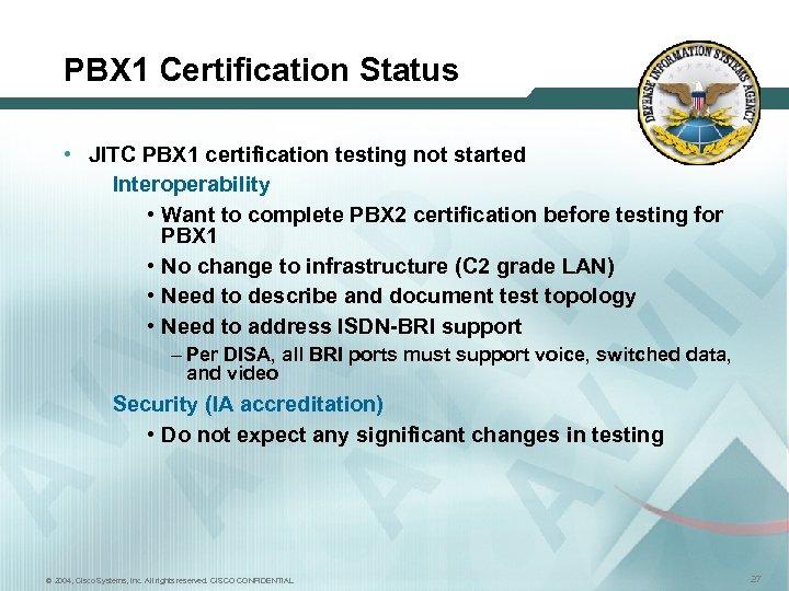 PBX 1 Certification Status • JITC PBX 1 certification testing not started Interoperability •