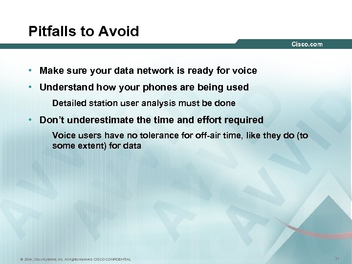 Pitfalls to Avoid • Make sure your data network is ready for voice •