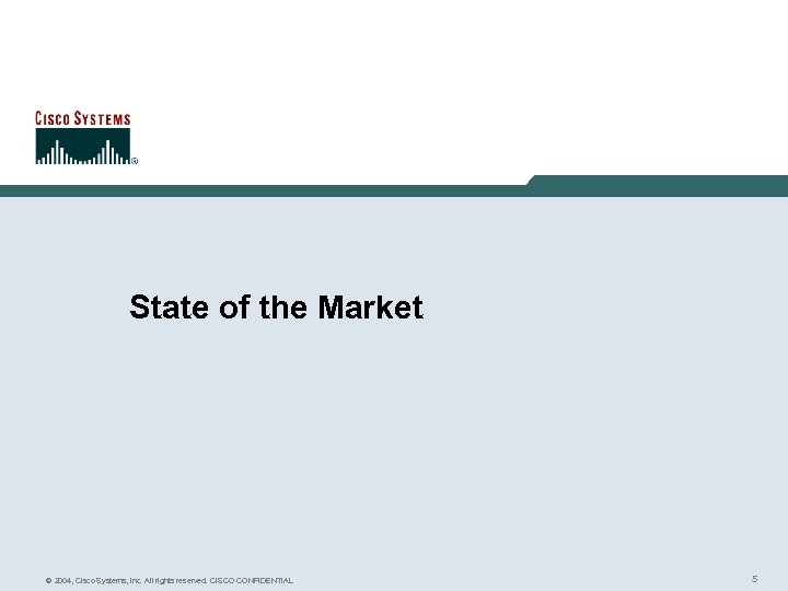 State of the Market © 2004, Cisco Systems, Inc. All rights reserved. CISCO CONFIDENTIAL