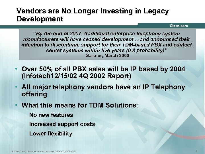 "Vendors are No Longer Investing in Legacy Development ""By the end of 2007, traditional"