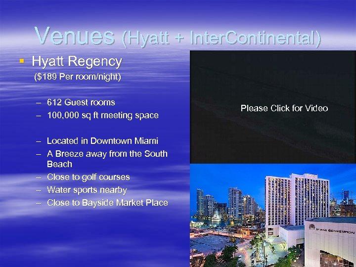 Venues (Hyatt + Inter. Continental) § Hyatt Regency ($189 Per room/night) – 612 Guest