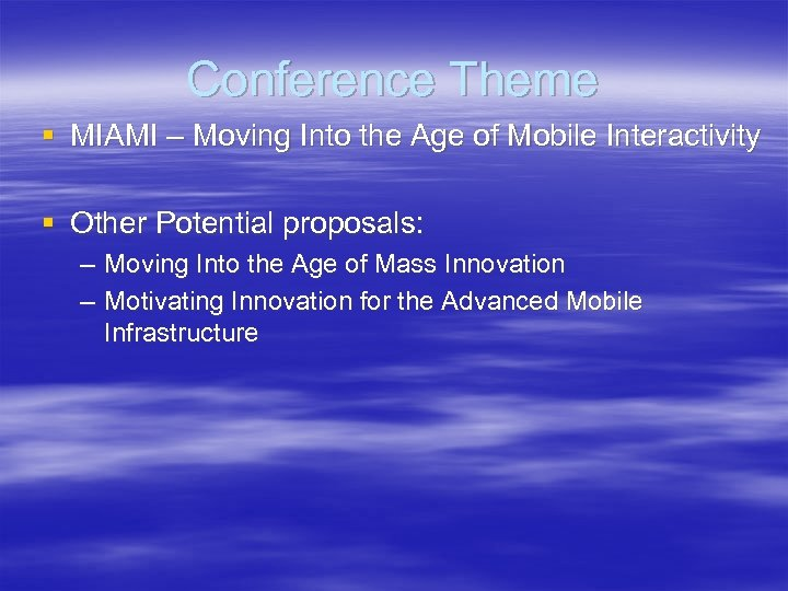 Conference Theme § MIAMI – Moving Into the Age of Mobile Interactivity § Other