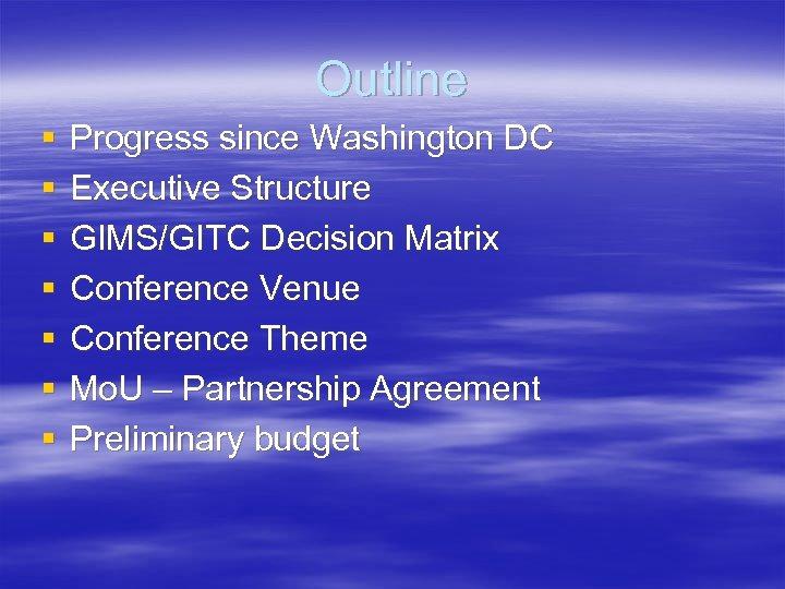 Outline § § § § Progress since Washington DC Executive Structure GIMS/GITC Decision Matrix