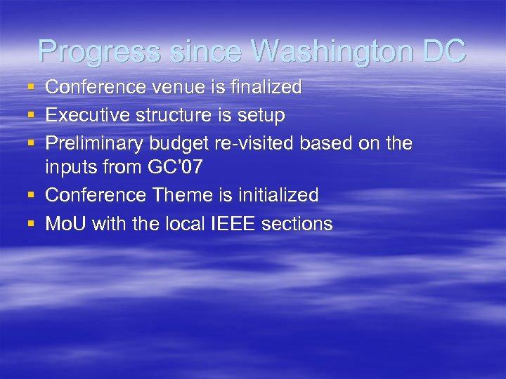Progress since Washington DC § Conference venue is finalized § Executive structure is setup