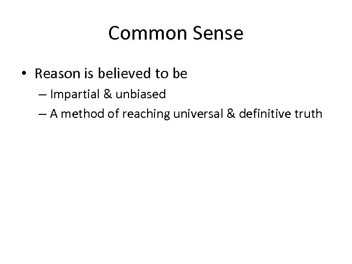 Common Sense • Reason is believed to be – Impartial & unbiased – A