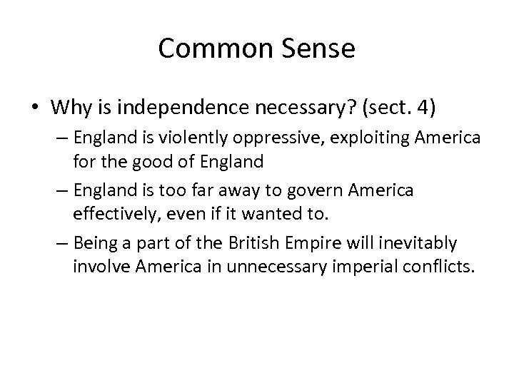 Common Sense • Why is independence necessary? (sect. 4) – England is violently oppressive,