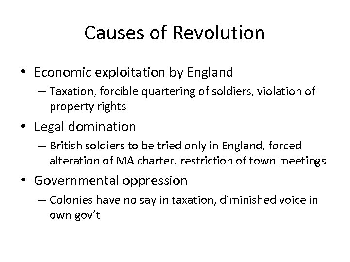 Causes of Revolution • Economic exploitation by England – Taxation, forcible quartering of soldiers,