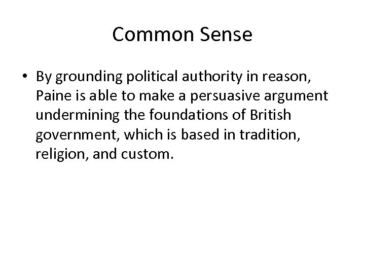 Common Sense • By grounding political authority in reason, Paine is able to make