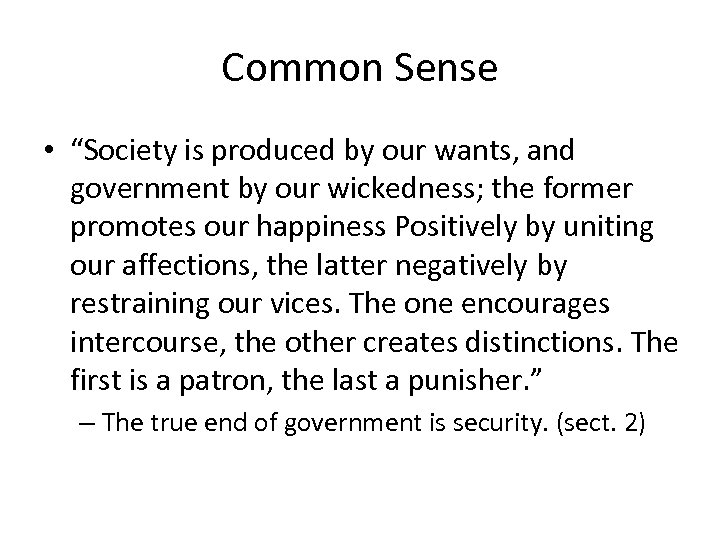 "Common Sense • ""Society is produced by our wants, and government by our wickedness;"