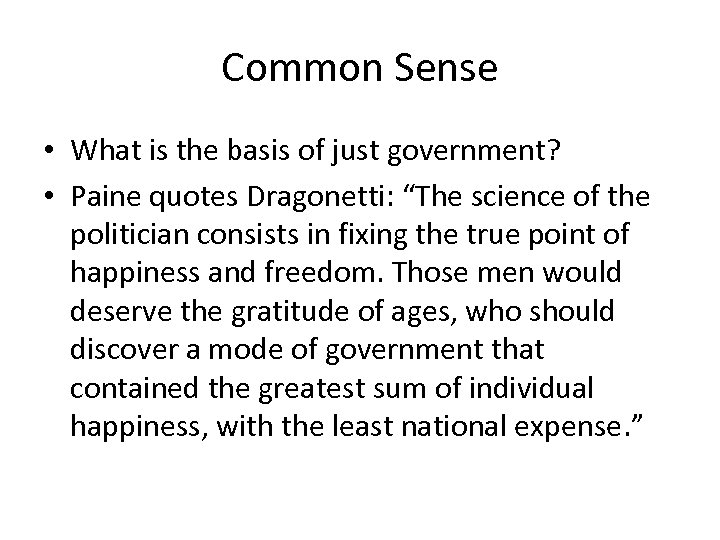 Common Sense • What is the basis of just government? • Paine quotes Dragonetti:
