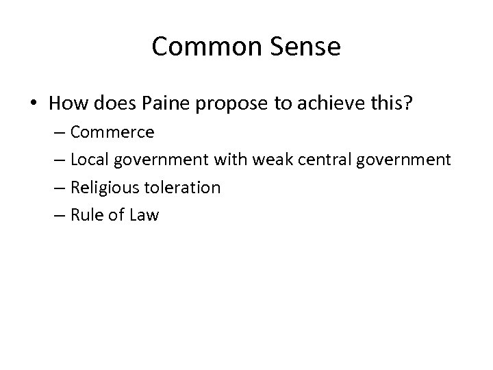 Common Sense • How does Paine propose to achieve this? – Commerce – Local