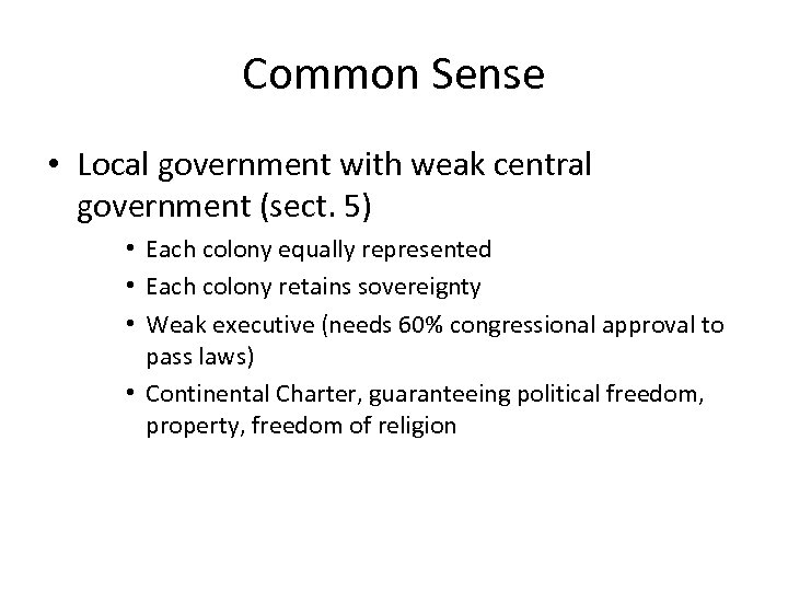 Common Sense • Local government with weak central government (sect. 5) • Each colony
