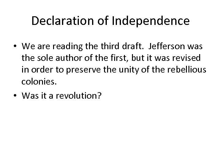 Declaration of Independence • We are reading the third draft. Jefferson was the sole